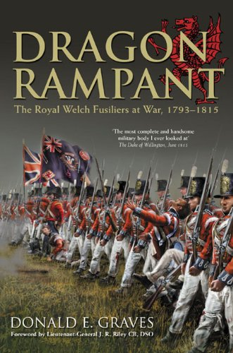 Dragon Rampant: The Royal Welch Fusiliers at War, 1793-1815: Donald E. Graves