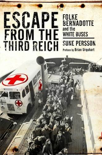 Escape from the Third Reich: Folke Bernadotte and the White Buses: Sune Persson