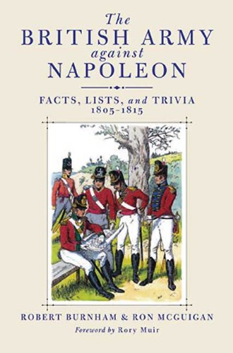 BRITISH ARMY AGAINST NAPOLEON, THE: Facts, Lists, and Trivia, 1805-1815 (1848325622) by Burnham, Robert; McGuigan, Ron