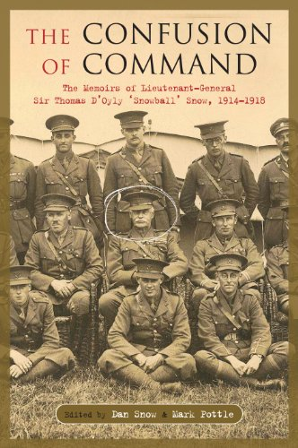 The Confusion of Command: The War Memoirs of Lieutenant General Sir Thomas D'Oily Snow, 1914-1915.