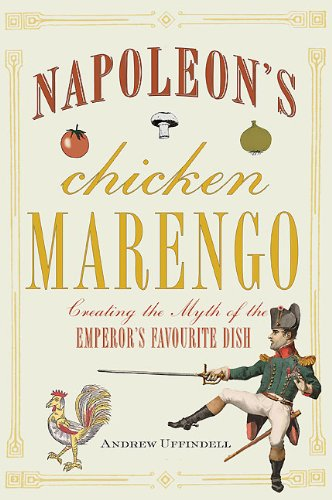 9781848325784: Napoleon's Chicken Marengo: Creating the Myth of the Emperor's Favourite Dish