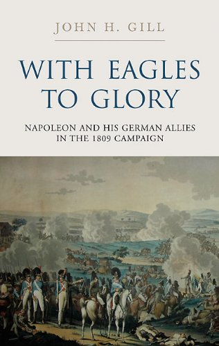 9781848325821: With Eagles to Glory: Napoleon and his German Allies in the 1809 Campaign