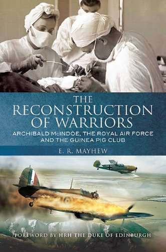 9781848325845: The Reconstruction of Warriors: Archibald McIndoe, the Royal Air Force and the Guinea Pig Club