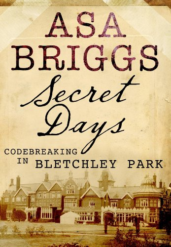 Secret Days: Codebreaking in Bletchley Park (1848326157) by Asa Briggs