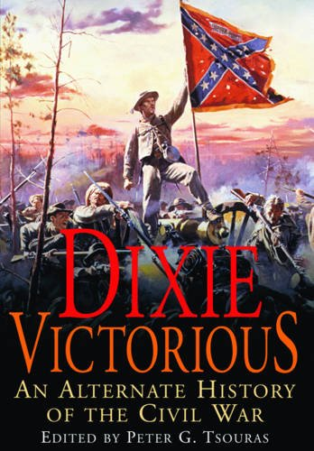 9781848326330: Dixie Victorious: An Alternate History of the Civil War