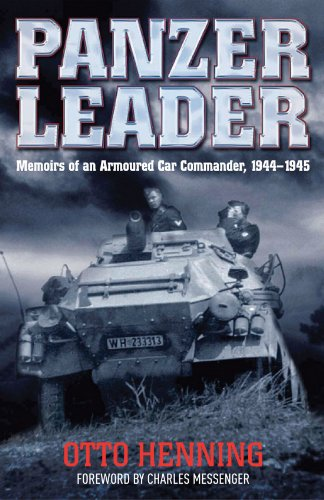 Panzer Leader: Memoirs of an Armoured Car Commander, 1944 - 1945 (Hardback): Otto Henning