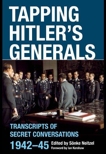 Tapping Hitler's Generals: Transcripts of Secret Conversations 1942-45: Neitzel, Sonke