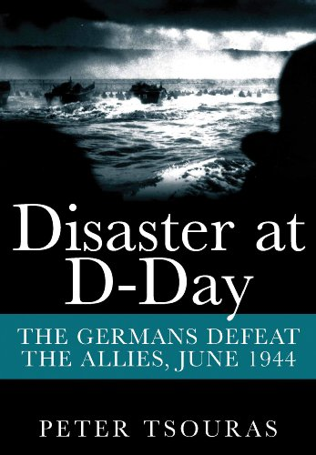 Disaster at D-Day: The Germans Defeat The Allies, June 1944: Tsouras, Peter