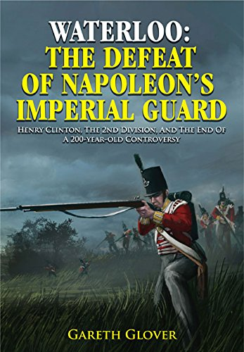Waterloo: The Deafeat of Napoleon s Imperial Guard: Gareth Glover