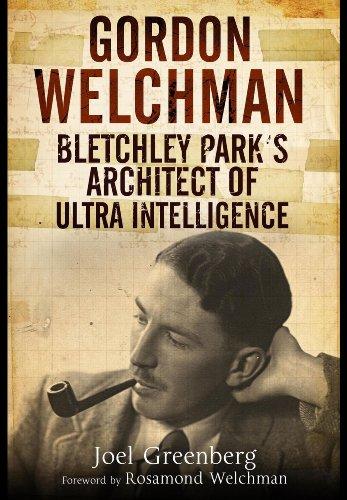 9781848327528: Gordon Welchman: Bletchley Park?s Architect of Ultra Intelligence