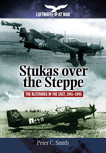 9781848328013: Stukas Over the Steppe: The Blitzkrieg in the East, 1941-1945 (Luftwaffe at War)
