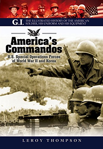 9781848328051: America's Commandos: U.S. Special Operations Forces of World War II and Korea (The G.I. Series: The Illustrated History of the American Soldier, His Uniform and His Equipment)