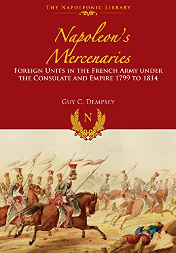 9781848328310: Napoleon's Mercenaries: Foreign Units in the French Army Under the Consulate and Empire, 1799 to 1814 (Napoleonic Library)