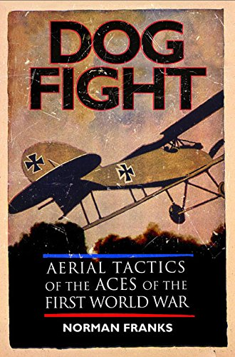 9781848328327: Dog Fight: Aerial Tactics of the Aces of the First World War