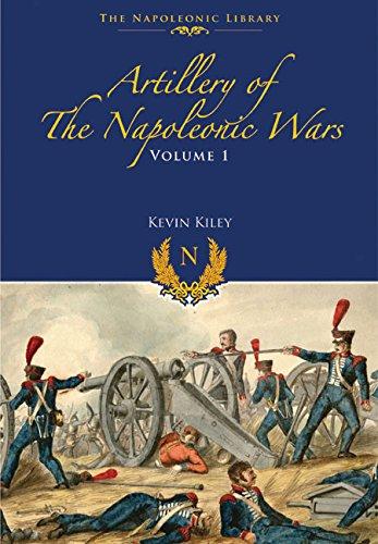 Artillery of the Napoleonic Wars: Field Artillery, 1792-1815 (Napoleonic Library): Kiley, Kevin F.