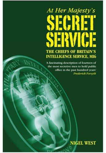 At Her Majesty's Secret Service: The Chiefs of Britain's Intelligence Agency, MI6: West, ...