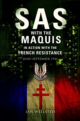 SAS with the Maquis: In Action with the French Resistance June - September 1944: Ian Wellsted