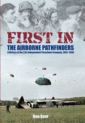 9781848329461: First in the Airborne Pathfinders: A History of the 21st Independent Parachute Company, 1942-1946