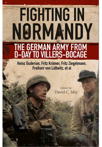 Fighting in Normandy: The German Army from D-Day to Villers-Bocage: Guderian, Heinz, Kramer, Fritz