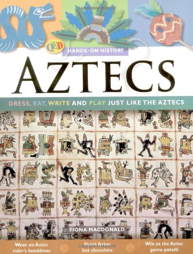 The Hands on History: Aztecs: Dress, Eat, Write and Play Just Like the Aztecs: MacDonald, Fiona