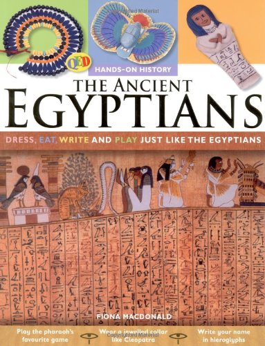 The Hands on History: The Ancient Egyptians: Dress, Eat, Write and Play Just Like the Egyptians: ...