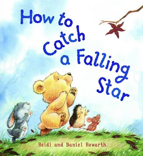 How to Catch a Falling Star (Storytime): Howarth, Heide