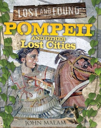 Pompeii and Other Lost Cities (Lost and Found): Malam, John