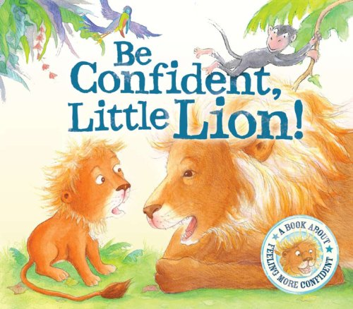 9781848356788: Be Confident Little Lion - I Wish I Could Roar: A Story About Self-confidence