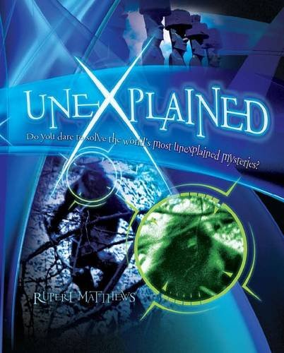 9781848356979: Unexplained: Do You Dare to Solve the World's Most Unexplained Mysteries?