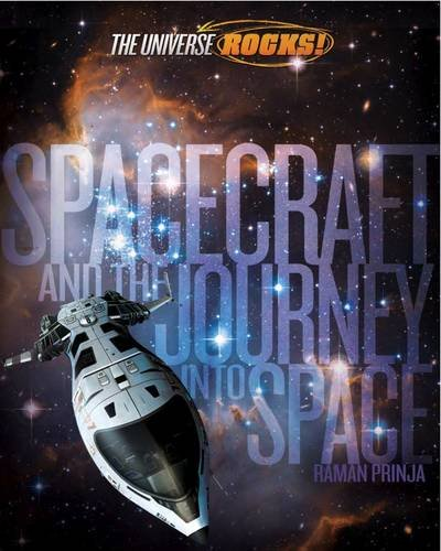 The Universe Rocks: Spacecraft and the Journey into Space: Prinja, Raman