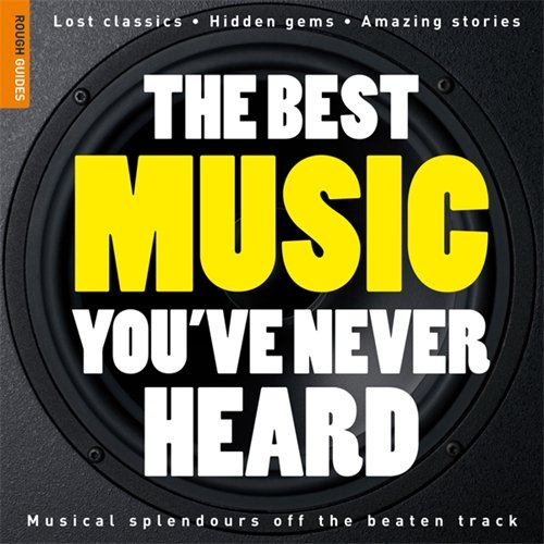 9781848360037: The Best Music You've Never Heard 1 (Rough Guide Reference)