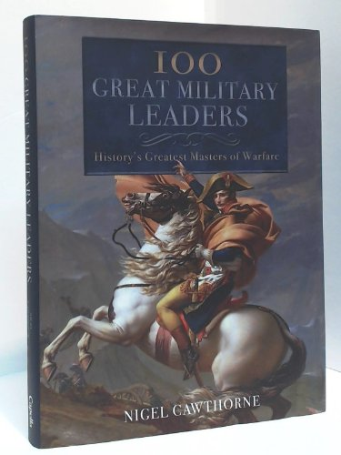 100 Great Military Leaders History's Greatest Masters: Cawthorne, Nigel