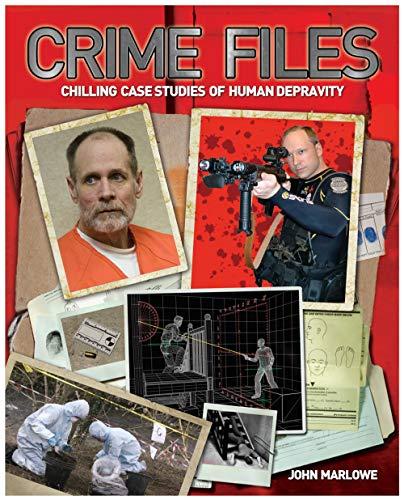 Crime Files: Chilling Case Studies of Human Depravity: Marlowe, John