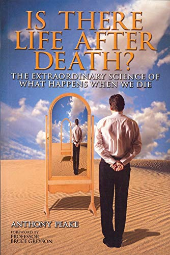 Is There Life After Death? The Extraordinary Science of What Happens When We Die: Peake, Anthony