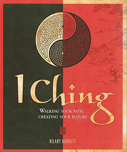 I Ching: Walking your path, creating your future: Barrett, Hilary