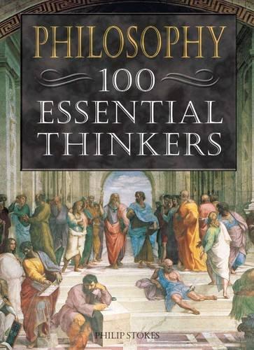 Philosophy: 100 Essential Thinkers: Philip Stokes