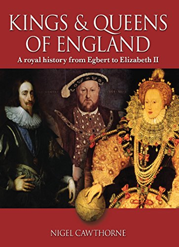 The Kings and Queens of England: A Royal History from Egbert to Elizabeth II: Nigel Cawthorne