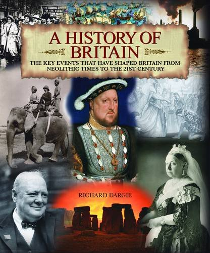9781848377417: History of Britain, A: The Key Events That Have Shaped Britain from Neolithic Times to the 21st Century