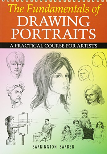 The Fundamentals of Drawing Portraits: A Practical and Inspirational Course. Barrington Barber: ...