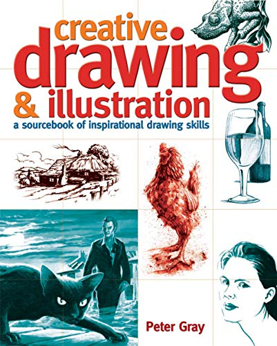 Creative Drawing & Illustration: A Sourcebook of Inspirational Drawing Skills: Gray, Peter