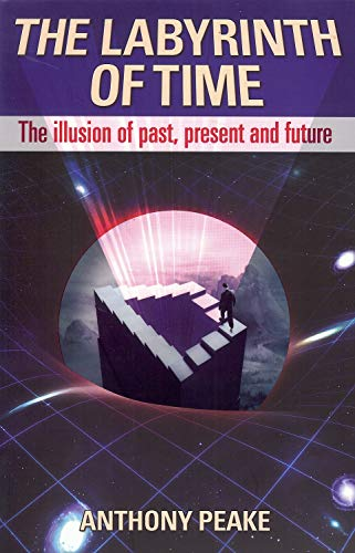 The Labyrinth of Time: The Illusion of Past, Present and Future: Anthony Peake