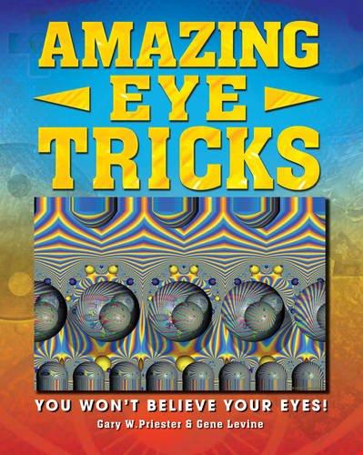 9781848379787: Amazing Eye Tricks: You Won't Believe Your Eyes. by Gary Priester, Gene Levine