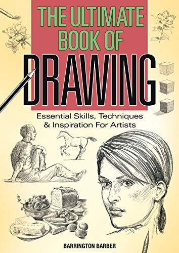 The Ultimate Book of Drawing: Essential Skills, Techniques & Inspiration for Artists: Barber, ...