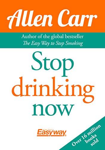 Stop Drinking Now: The Easy Way (Allen Carrs Easy Way): Allen Carr