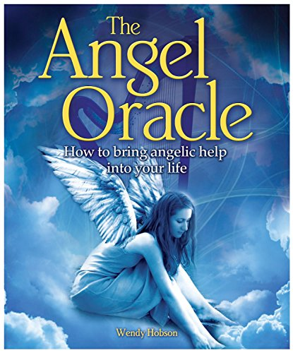 The Angel Oracle: How to Bring Angelic Help into Your Life (The Oracle Series): Hobson, Wendy