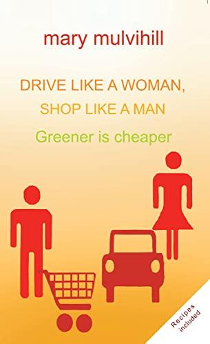9781848400160: Drive Like a Woman, Shop Like a Man: Greener is Cheaper