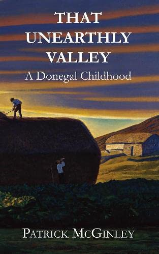 That Unearthly Valley: A Donegal Childhood: Patrick McGinley