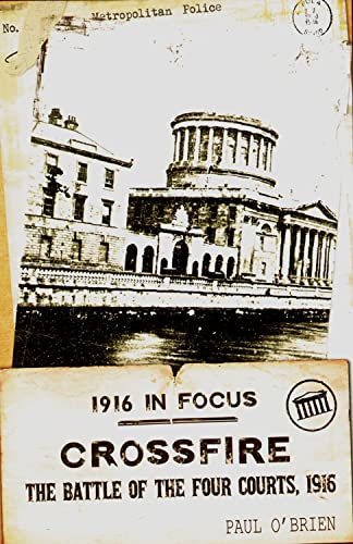 9781848401297: Crossfire: The Battle of the Four Courts, 1916 (1916 in Focus)