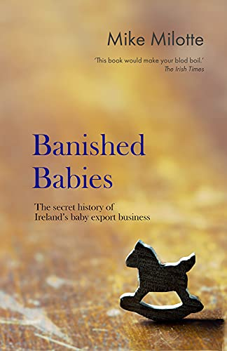 Banished Babies: The Secret History of Ireland's Baby Export Business (Updated and Expanded Edition) (9781848401334) by Mike Milotte