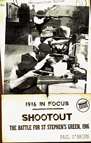 Shootout: The Battle for St Stephen's Green, 1916 (1916 in Focus): O'Brien, Paul